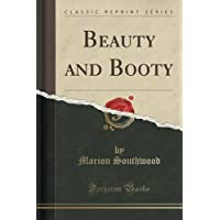 Beauty and Booty (Classic Reprint)