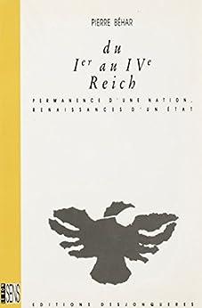 Du Ier au IVème Reich: Permanence d'une nation, renaissances d'un Etat par [BEHAR, Pierre]