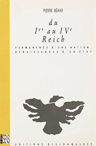 Du Ier au IVème Reich: Permanence d'une nation, renaissances d'un Etat