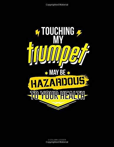 Touching My Trumpet May Be Hazardous To Your Health: 3 Column Ledger por Jeryx Publishing