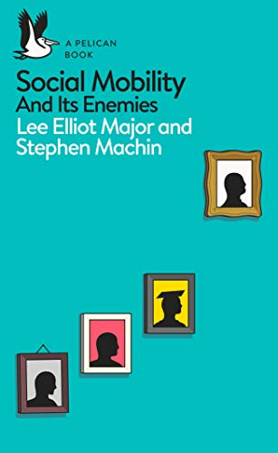 Social Mobility: And Its Enemies (Pelican Books) por Lee Elliot Major