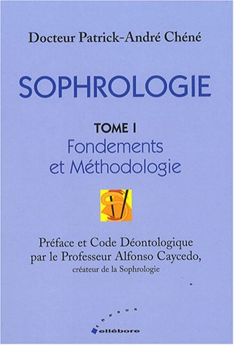 Sophrologie Tome 1 - Fondements et mthodologie