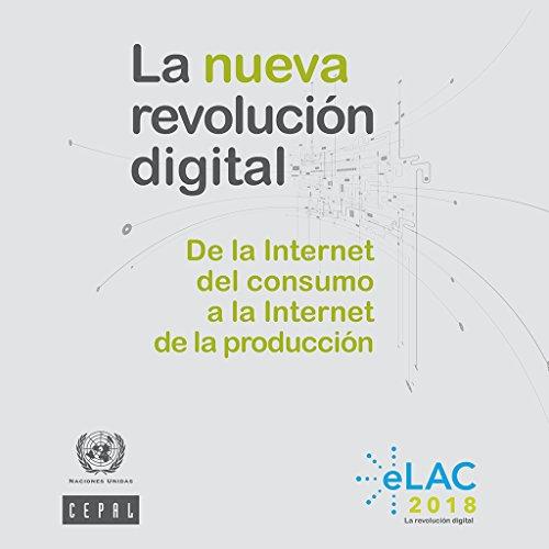 La nueva revolución digital: de la Internet del consumo a la Internet de la producción por Comisión Económica para América Latina y el Caribe (CEPAL)