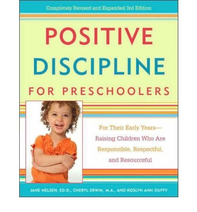 By Jane Nelsen ; Cheryl Erwin ; Roslyn Duffy ( Author ) [ Positive Discipline for Preschoolers: For Their Early Years--Raising Children Who Are Responsible, Respectful, and Resourceful (Revised) Positive Discipline Library By Mar-2007 Paperback
