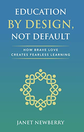 Education by Design, Not Default: How Brave Love Creates Fearless Learning (English Edition)