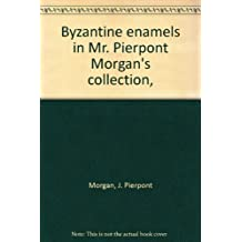 Byzantine enamels in Mr. Pierpont Morgan's collection,