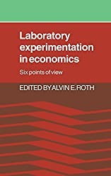 Laboratory Experimentation in Economics: Six Points of View
