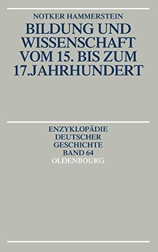 Bildung und Wissenschaft vom 15. bis zum 17. Jahrhundert (Enzyklopädie deutscher Geschichte, Band 64)