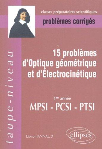15 Problèmes d'optique géométrique et d'électrocinétique MPSI-PCSI-PTSI : Problèmes corrigés