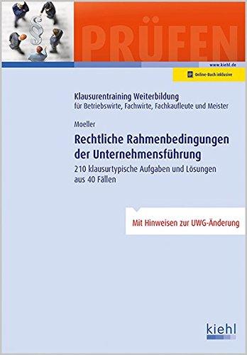 Rechtliche Rahmenbedingungen der Unternehmensführung: 210 klausurtypische Aufgaben und Lösungen aus 40 Fällen. (Klausurentraining Weiterbildung - für ... Fachwirte, Fachkaufleute und Meister)