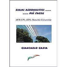 ESAMI AERONAUTICI ..... PIU' FACILI: (IFR-CPL-ATPL-LMA-Maturità-Università)