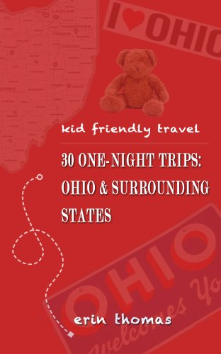 Kid Friendly Travel- 30 One-Night Trips:Ohio and Surrounding States (English Edition)