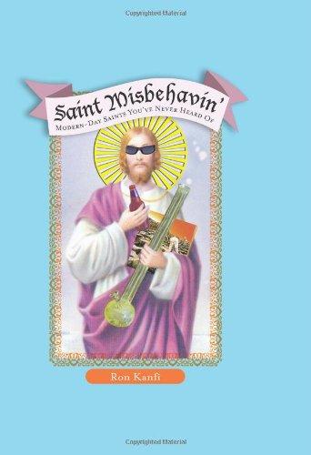 Saint Misbehavin: Modern-Day Saints you'Ve Never Heard of