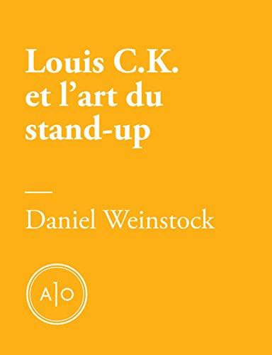 Pas de quoi rire : Louis C.K. et l'art du stand-up par Daniel Weinstock