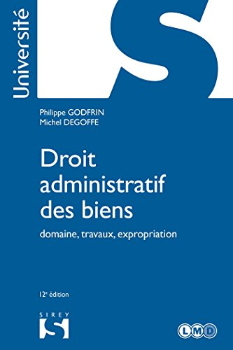 Droit administratif des biens. Domaine, travaux, expropriation - 12e éd. par Philippe Godfrin