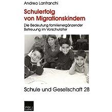 Schulerfolg von Migrationskindern: Die Bedeutung Familienergänzender Betreuung Im Vorschulalter (Schule Und Gesellschaft) (German Edition)