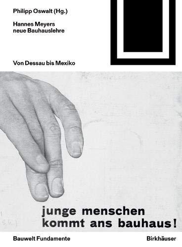 Hannes Meyers neue Bauhauslehre: Von Dessau bis Mexiko (Bauwelt Fundamente, Band 164)