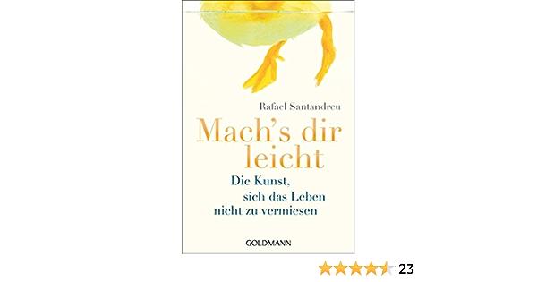 Mach S Dir Leicht Die Kunst Sich Das Leben Nicht Zu Vermiesen Ebook Santandreu Rafael Brodersen Imke Amazon De Kindle Shop