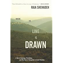 Where the Line Is Drawn: A Tale of Crossings, Friendships, and Fifty Years of Occupation in Israel-Palestine
