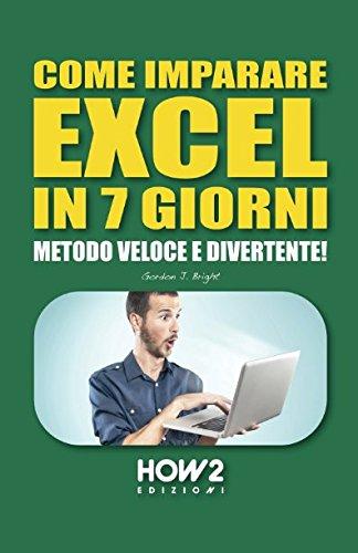 COME IMPARARE EXCEL IN 7 GIORNI: Metodo Veloce e Divertente!