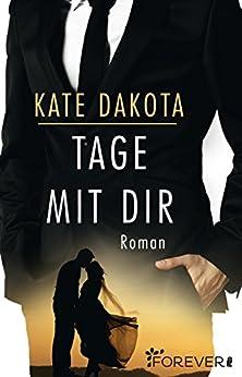 Tage mit dir: Roman von [Dakota, Kate]