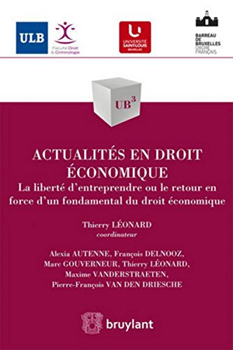 Actualités en droit économique: La liberté d'entreprendre ou le retour en force d'un fondamental du droit économique