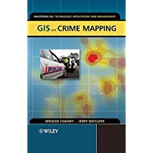 GIS and Crime Mapping (Mastering GIS: Technology, Applications & Management)