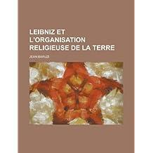Leibniz Et L'Organisation Religieuse de La Terre