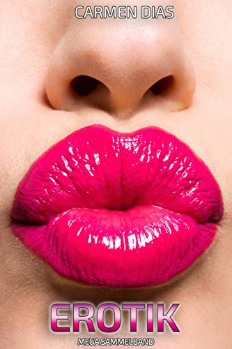 Erotik Megasammelband: Erotische Kurzgeschichten ab 18