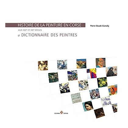 Histoire de la peinture en Corse aux XIXe et XXe siècles et dictionnaire des peintres