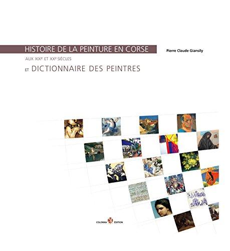 Histoire de la peinture en Corse aux XIXe et XXe siècles et dictionnaire des peintres par GIANSILY PIERRE CLAUDE