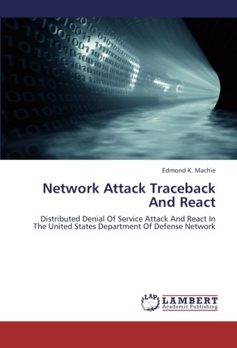 Network Attack Traceback And React: Distributed Denial Of Service Attack And React In The United States Department Of Defense Network - Denial-of-service