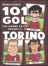 101 gol che hanno fatto grande il Torino por Franco Ossola
