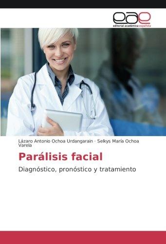 Parálisis facial: Diagnóstico, pronóstico y tratamiento
