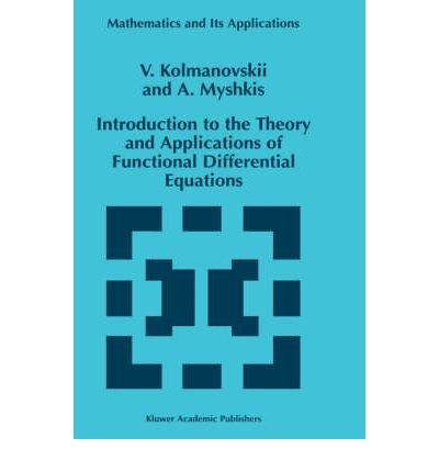 INTRODUCTION TO THE THEORY AND APPLICATIONS OF FUNCTIONAL DIFFERENTIAL EQUATIONS (MATHEMATICS & ITS APPLICATIONS (NUMBERED HARDCOVER) #463) BY (Author)Kolmanovskii, Vladimir Borisovich[Hardcover]Jan-1999