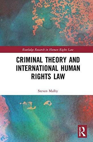 Criminal Theory and International Human Rights Law (Routledge Research in Human Rights Law) (English Edition)