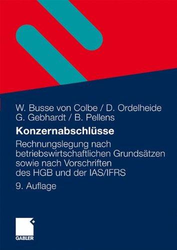 Konzernabschlüsse: Rechnungslegung nach betriebswirtschaftlichen Grundsätzen sowie nach Vorschriften des HGB und der IAS/IFRS