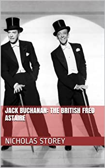 Jack Buchanan: The British Fred Astaire (Great Lives in Brief Series) by [Storey, Nicholas]