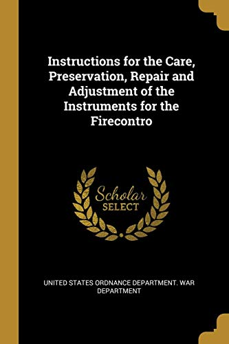 Instructions for the Care, Preservation, Repair and Adjustment of the Instruments for the Firecontro -
