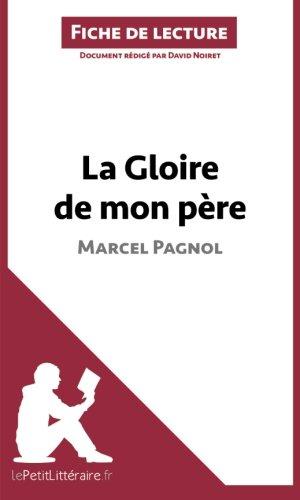 La Gloire de mon père de Marcel Pagnol (Fiche de lecture): Résumé Complet Et Analyse Détaillée De L'oeuvre par David Noiret