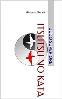 ITSUTSU no KATA: Giancarlo Giuriati (Italian Edition)
