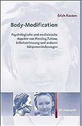Body-Modification: Psychologische und medizinische Aspekte von Piercing, Tattoo, Selbstverletzung und anderen Körperveränderungen