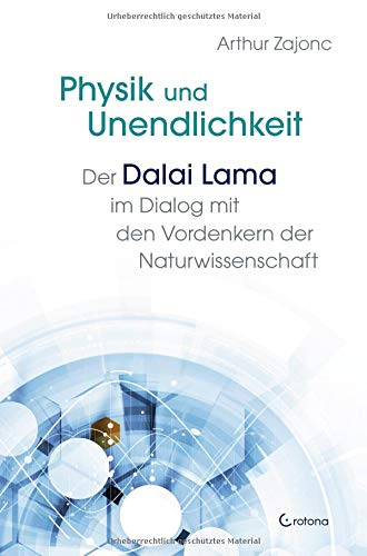 Physik und Unendlichkeit: Der Dalai Lama im Dialog mit den Vordenkern der Naturwisschenschaft