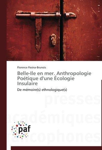 Belle-ile en mer. anthropologie poétique d'une écologie insulaire par Florence Pasina-Brunois