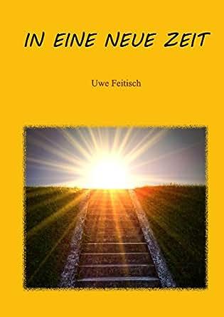 In eine Neue Zeit eBook: Uwe Feitisch: Amazon.de: Kindle-Shop
