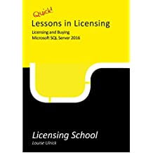 Licensing and Buying Microsoft SQL Server 2016: Quick Lessons in Licensing (English Edition)