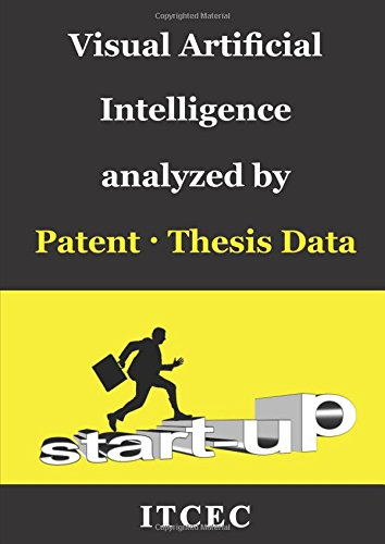 Visual Artificial Intelligence: Patent-Thesis Analysis, Global Trend, Technical Strengths and Weaknesses of each country and company