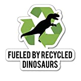 Fueled by Recycled Dinosaurs Sticker Decal Funny Adult Hard Hat Bumper Laptop