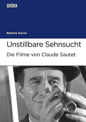 Unstillbare Sehnsucht.  Die Filme von Claude Sautet (Marburger Schriften zur Medienforschung)