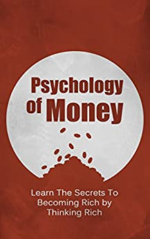 Psychology Of Money: Learn The Secrets To Becoming Rich By Thinking Rich (Success, Entrepreneur Book 1) (English Edition) von [McOwell, Daniel]